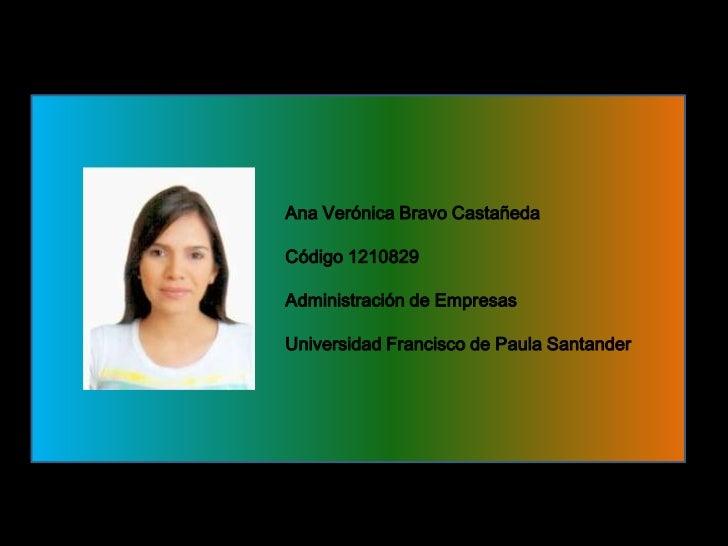 Ana Verónica Bravo CastañedaCódigo 1210829Administración de EmpresasUniversidad Francisco de Paula Santander