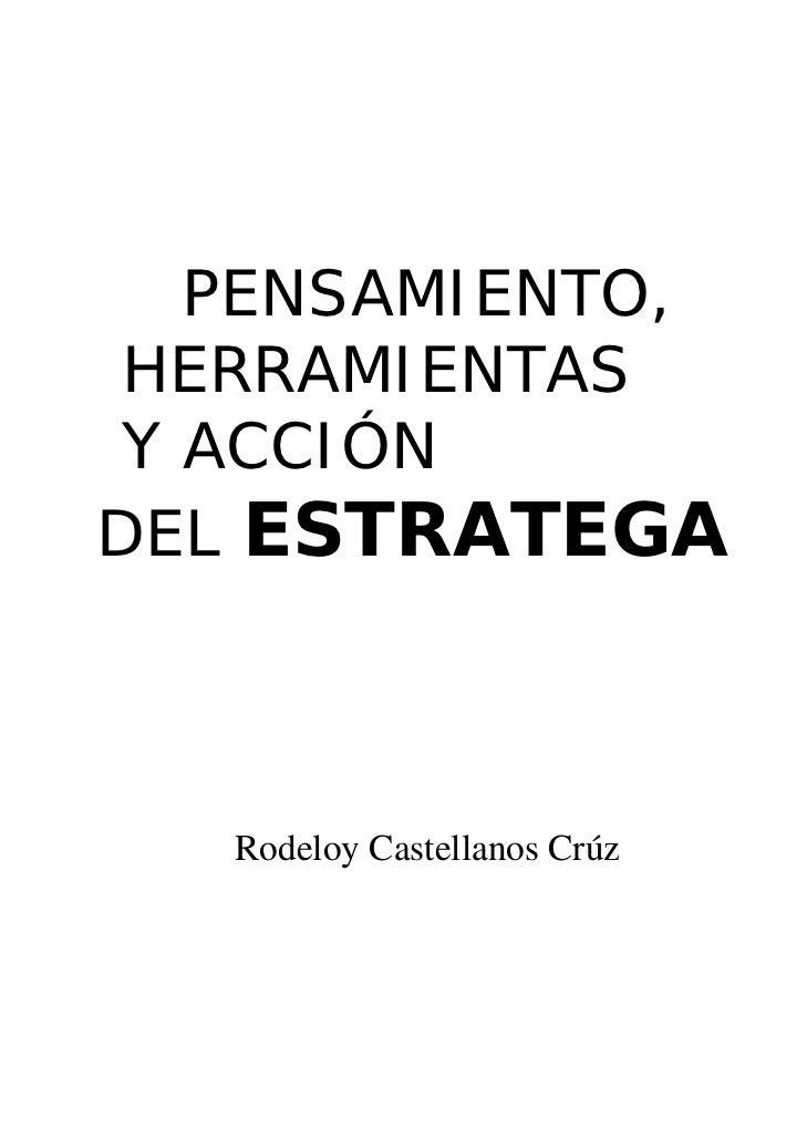 PENSAMIENTO, HERRAMIENTAS Y ACCIÓNDEL ESTRATEGA   Rodeloy Castellanos Crúz