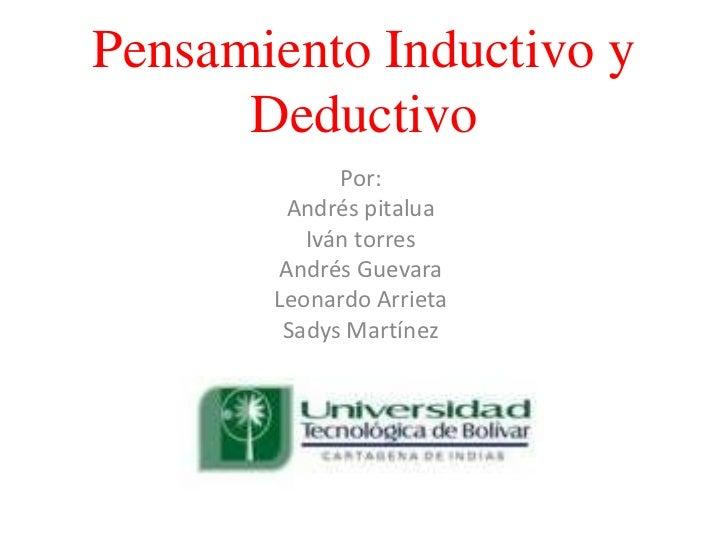 Pensamiento Inductivo y Deductivo<br />Por:<br />Andrés pitalua<br />Iván torres<br />Andrés Guevara<br />Leonardo Arrieta...