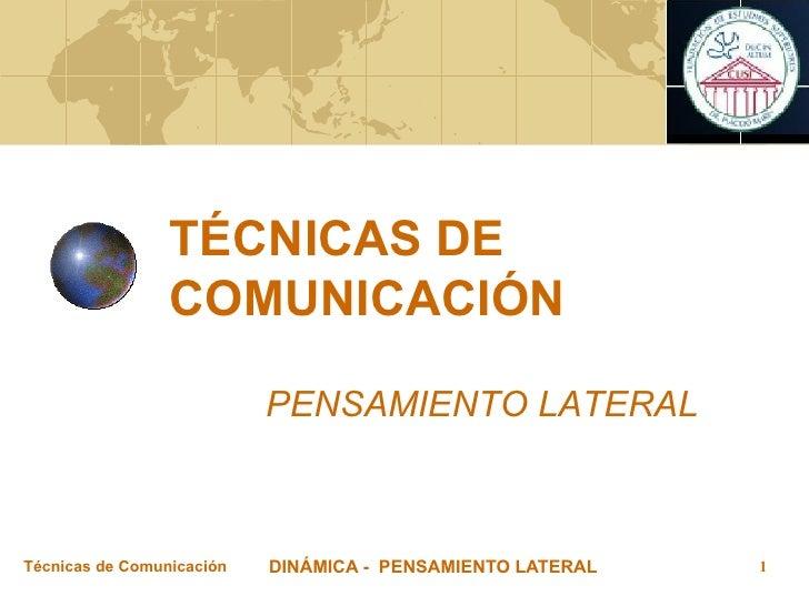 TÉCNICAS DE COMUNICACIÓN PENSAMIENTO LATERAL