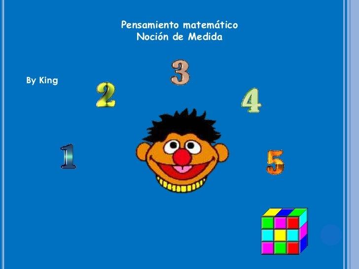 Pensamiento matemático<br />Noción de Medida<br />By King<br />