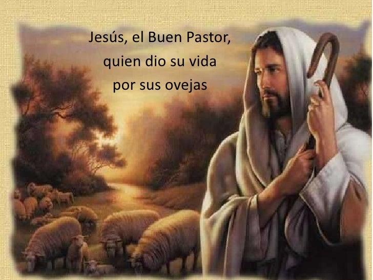 Jesús, el Buen Pastor,<br />quien dio su vida <br />por sus ovejas <br />