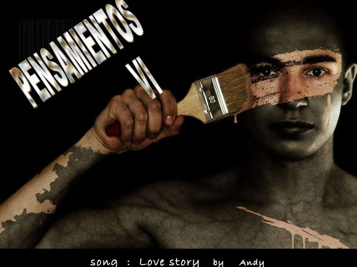 PENSAMIENTOS VI song  :  Love story   by  Andy Willians