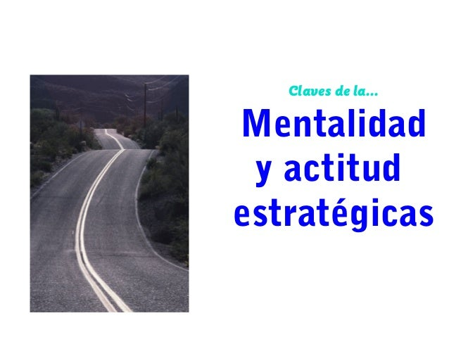 Claves de la...  Mentalidad y actitud estratégicas