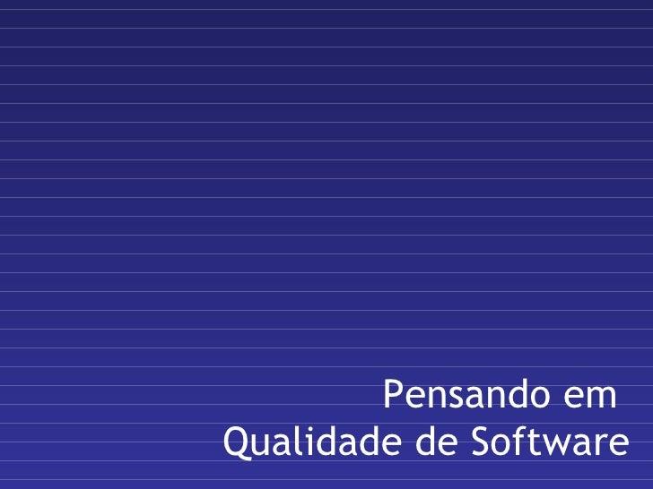 Pensando em  Qualidade de Software