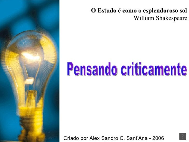 Pensando criticamente O Estudo é como o esplendoroso sol   William Shakespeare Criado por Alex Sandro C. Sant'Ana - 2006
