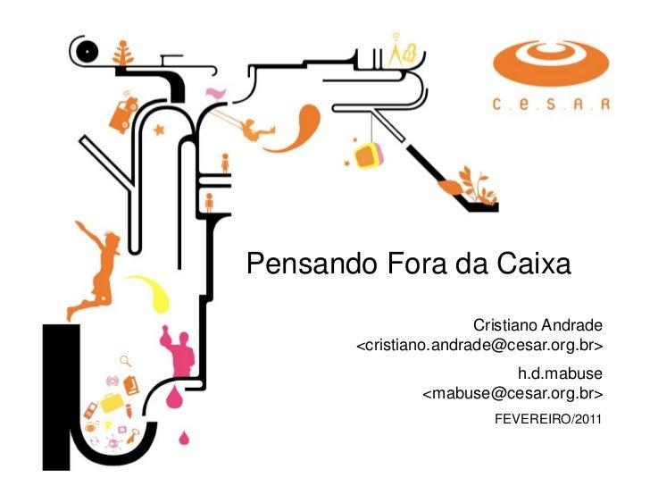 Pensando Fora da Caixa                       Cristiano Andrade       <cristiano.andrade@cesar.org.br>                     ...