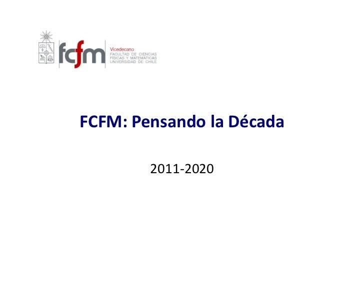 hp://ingenieria.uchile.cl/files/Nuestra-‐Facultad_163.jpg                FCFM: Pensando la Década               ...