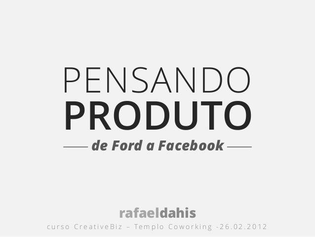 PENSANDO     PRODUTO                de Ford a Facebook                           rafaeldahisc u r s o C r e a t i v e B i ...