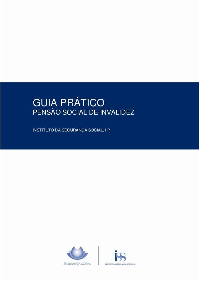 GUIA PRÁTICO PENSÃO SOCIAL DE INVALIDEZ INSTITUTO DA SEGURANÇA SOCIAL, I.P