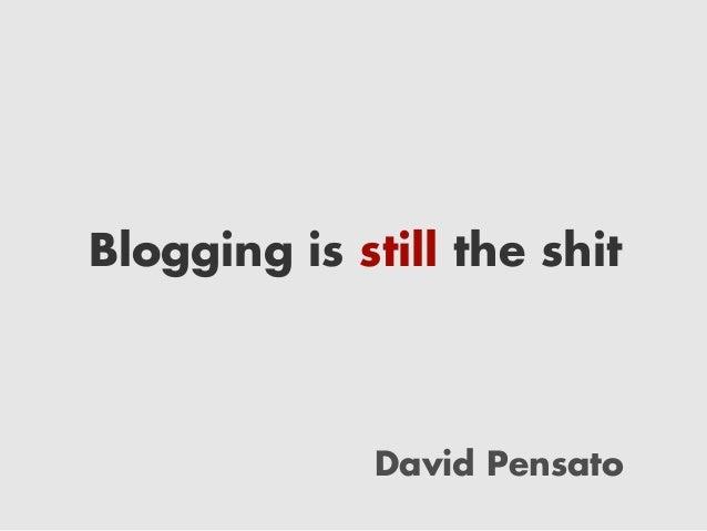 Blogging is still the shit