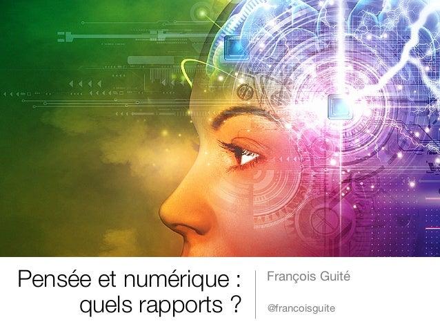 François Guité Pensée et numérique : quels rapports ? @francoisguite