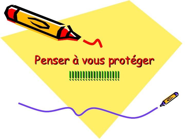 Penser à vous protéger !!!!!!!!!!!!!!!!!!!