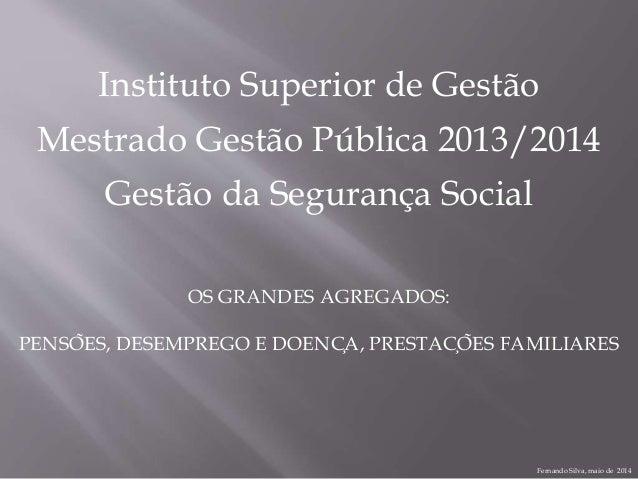 OS GRANDES AGREGADOS: PENSÕES, DESEMPREGO E DOENÇA, PRESTAÇÕES FAMILIARES Instituto Superior de Gestão Gestão da Segur...
