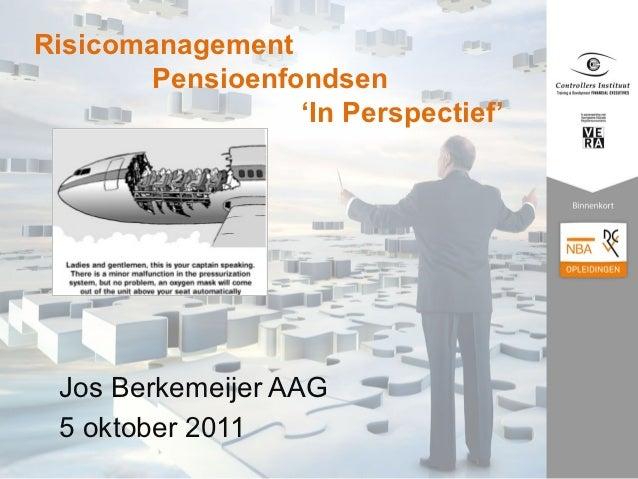 Risicomanagement       Pensioenfondsen                 'In Perspectief' Jos Berkemeijer AAG 5 oktober 2011