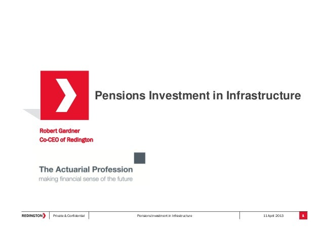 Private & Confidential Pensions Investment in Infrastructure 11 April 2013Pensions Investment in InfrastructureRobert Gard...