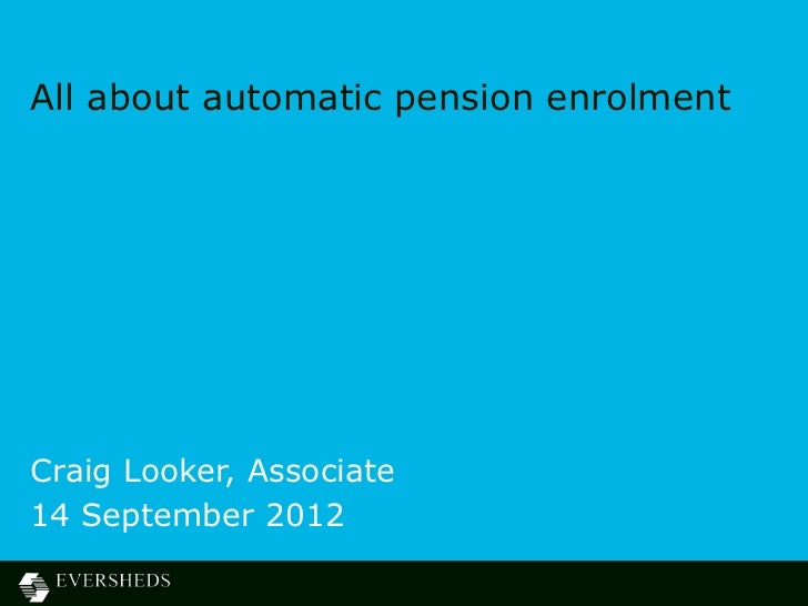 All about automatic pension enrolmentCraig Looker, Associate14 September 2012