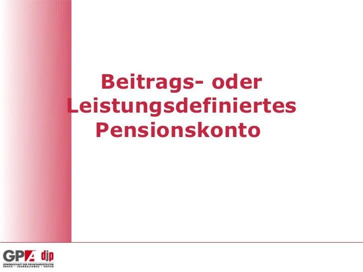 Beitrags- oderLeistungsdefiniertes  Pensionskonto