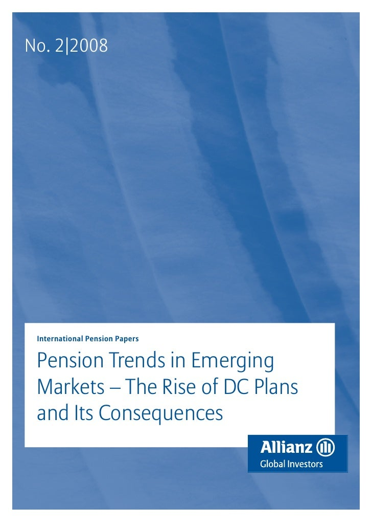 No. 2|2008 International Pension Papers Pension Trends in Emerging Markets – The Rise of DC Plans and Its Consequences