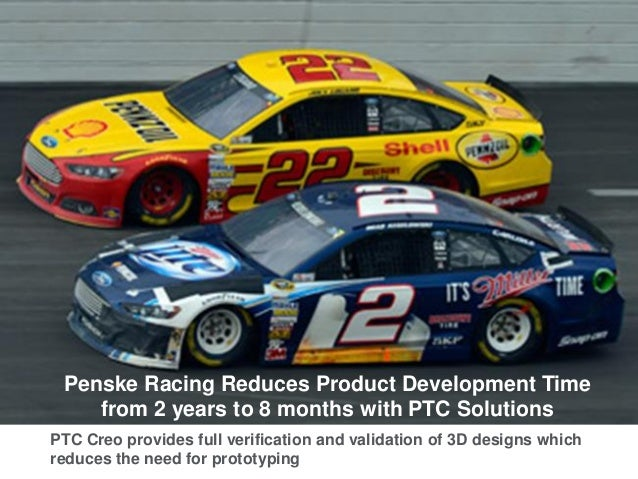 Penske Racing Reduces Product Development Time from 2 years to 8 months with PTC Solutions PTC Creo provides full verifica...