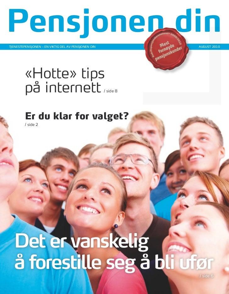 Pensjonen din TjeneSTepenSjonen – en vikTiG del Av penSjonen din              AUGUST 2010              «Hotte» tips       ...