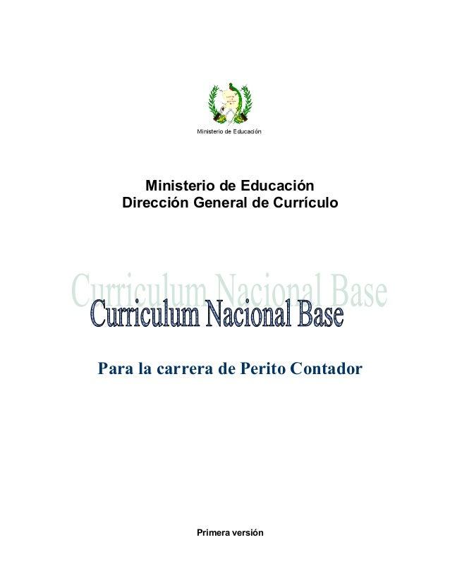 Ministerio de Educación Dirección General de Currículo Para la carrera de Perito Contador Primera versión