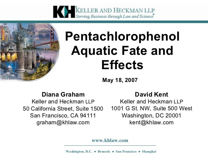Pentachlorophenol Aquatic Fate and Effects David Kent Keller and Heckman  LLP 1001 G St. NW, Suite 500 West Washington, DC...