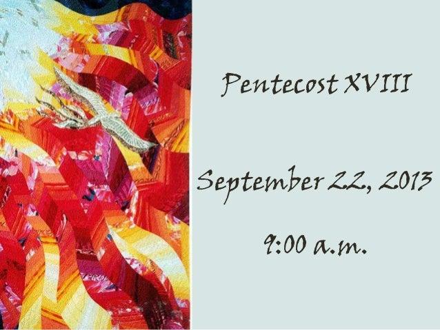 Pentecost XVIII September 22, 2013 9:00 a.m.