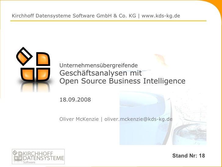 Unternehmensübergreifende   Geschäftsanalysen mit  Open Source Business Intelligence 18.09.2008 <ul><li>Oliver McKenzie | ...