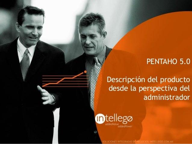 PENTAHO 5.0 Descripción del producto desde la perspectiva del administrador