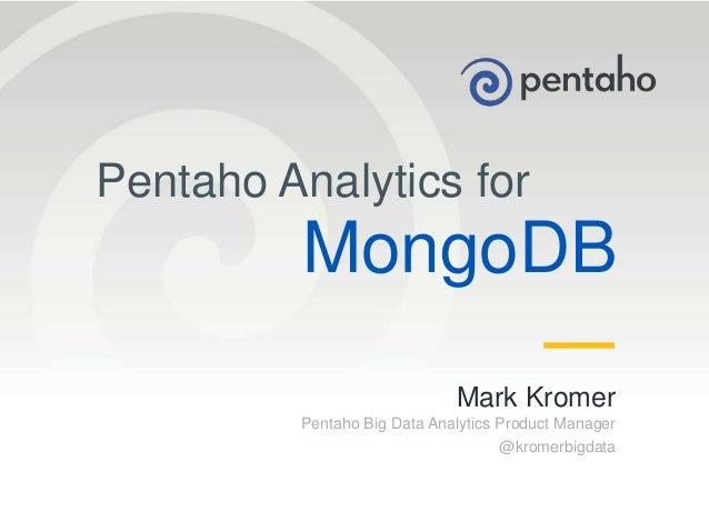 © 2013, Pentaho. All Rights Reserved. pentaho.com. Worldwide +1 (866) 660-75551 Pentaho Analytics for MongoDB Mark Kromer ...