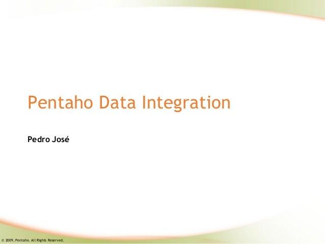 Pentaho Data Integration               Pedro José© 2009, Pentaho. All Rights Reserved.