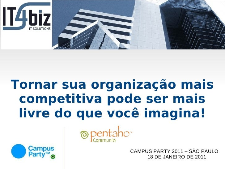 Pentaho  inteligência de negócios utilizando software livre   campus party 2011
