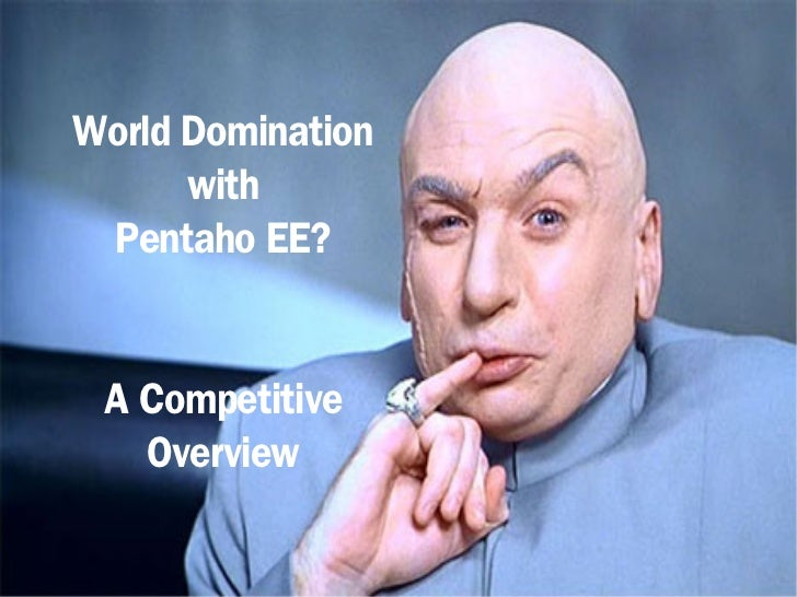 World Domination      with Pentaho EE? A Competitive   Overview