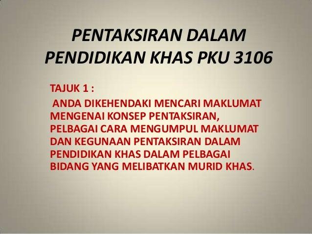 PENTAKSIRAN DALAM PENDIDIKAN KHAS PKU 3106 TAJUK 1 : ANDA DIKEHENDAKI MENCARI MAKLUMAT MENGENAI KONSEP PENTAKSIRAN, PELBAG...