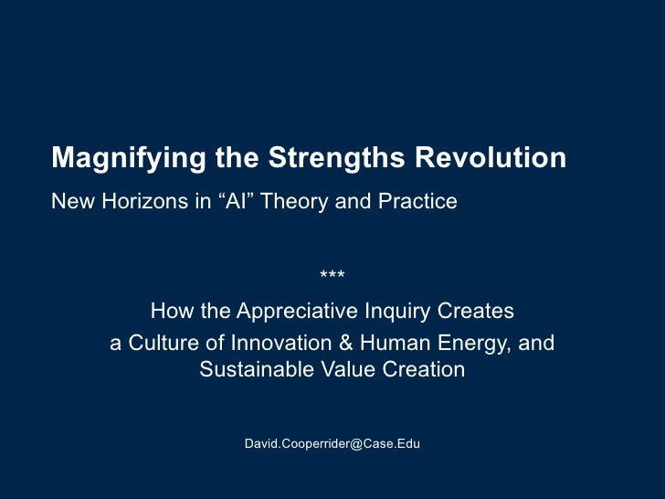 "Magnifying the Strengths Revolution   New Horizons in ""AI"" Theory and Practice   *** How the Appreciative Inquiry Creates ..."