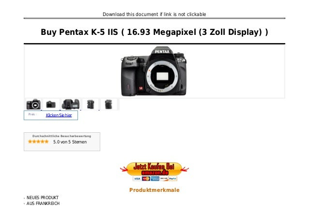 Download this document if link is not clickable Buy Pentax K-5 IIS ( 16.93 Megapixel (3 Zoll Display) ) Preis : KlickenSie...
