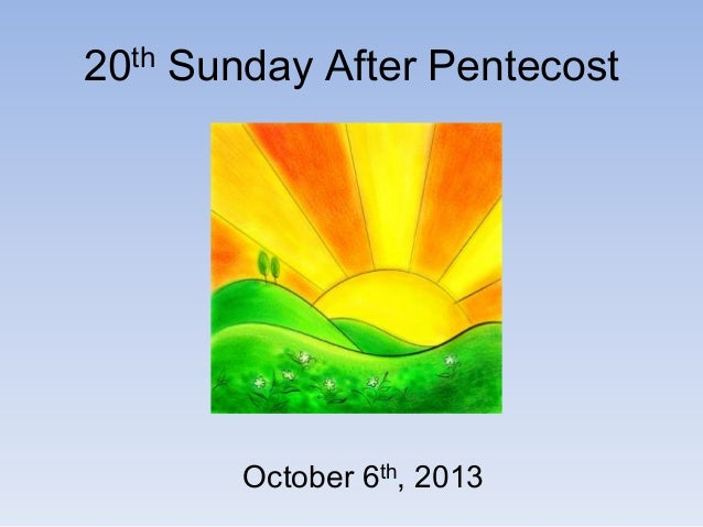 20th Sunday After Pentecost October 6th, 2013
