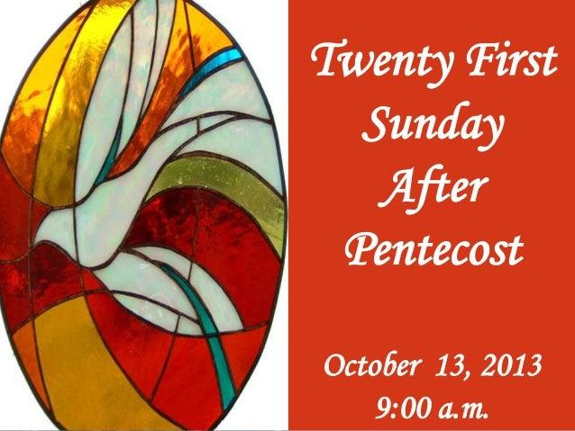 Twenty First Sunday After Pentecost October 13, 2013 9:00 a.m.