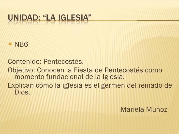<ul><li>NB6  </li></ul><ul><li>Contenido: Pentecostés. </li></ul><ul><li>Objetivo: Conocen la Fiesta de Pentecostés como m...