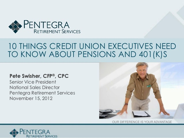 10 Things Credit Union Executives Need to Know about Pensions and 401(k)s (Webinar Slides)
