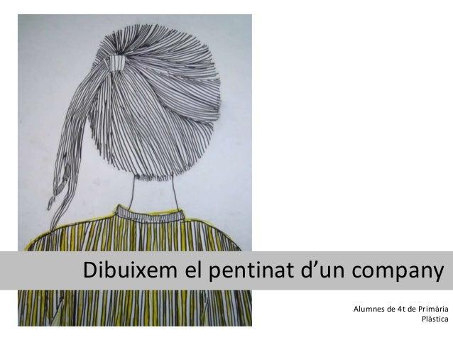 Dibuixem el pentinat d'un company                        Alumnes de 4t de Primària                                        ...