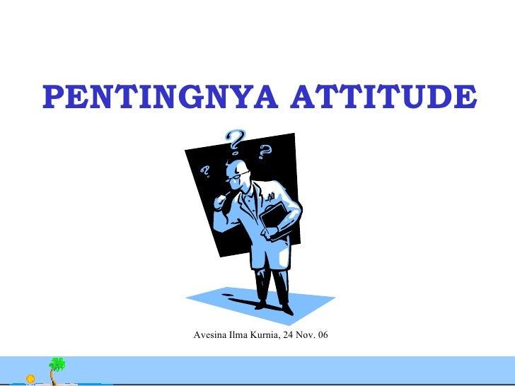 PENTINGNYA ATTITUDE