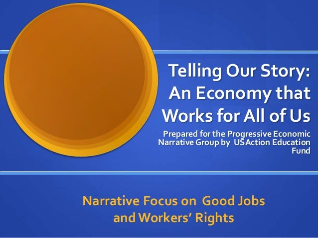 Telling Our Story:            An Economy that            Works for All of Us            Prepared for the Progressive Econo...