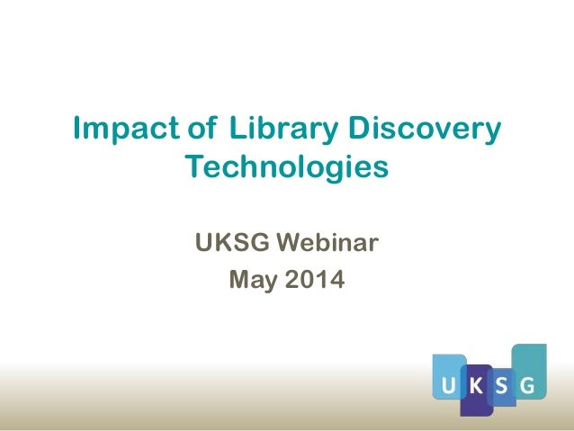 Impact of Library Discovery Technologies UKSG Webinar May 2014