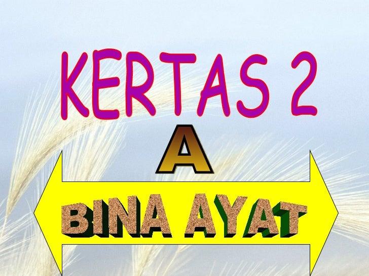 KERTAS 2 BINA AYAT A