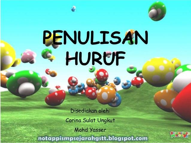 PENULISANHURUFDisediakan oleh:Corina Sulat UngkutMohd Yasser