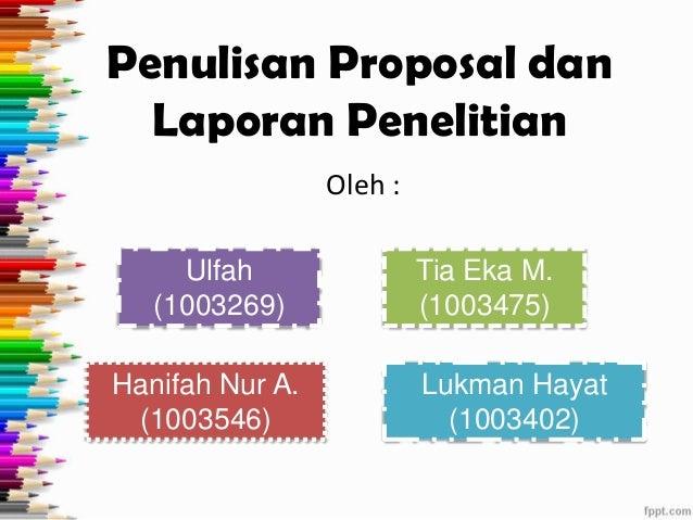 Penulisan Proposal dan  Laporan Penelitian                 Oleh :     Ulfah                Tia Eka M.   (1003269)         ...