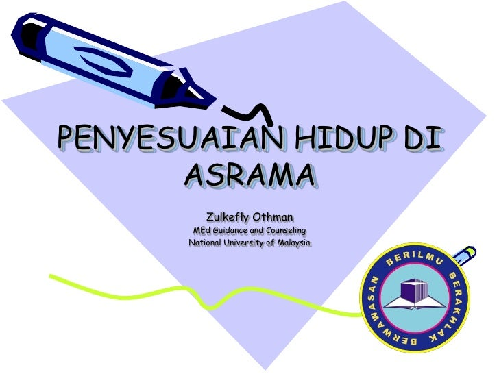 PENYESUAIAN HIDUP DI ASRAMA<br />Zulkefly Othman<br />MEd Guidance and Counseling<br />National University of Malaysia<br />