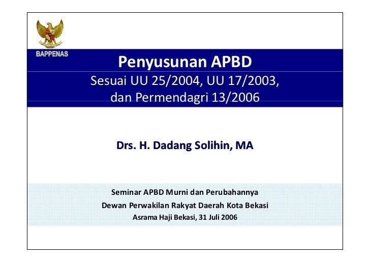 Penyusunan APBD  Sesuai UU 25/2004 ,  UU 17/2003 , dan Permendagri 13/2006 Drs. H. Dadang Solihin, MA Seminar APBD Murni d...